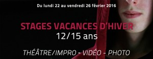 stages 12/15 ans - vacances de février 2016 - théâtre photo vidéo du 22 au 26 février