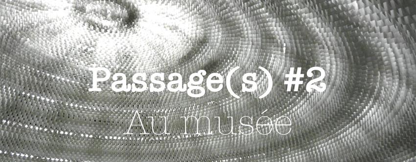 <strong>Passage(s) #2 – Au musée</strong>