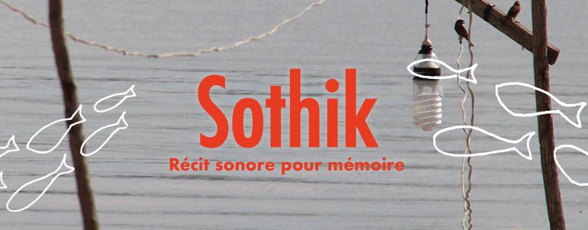 <strong>Carte blanche #4 – <em>Sothik</em> récit sonore pour mémoire</strong>