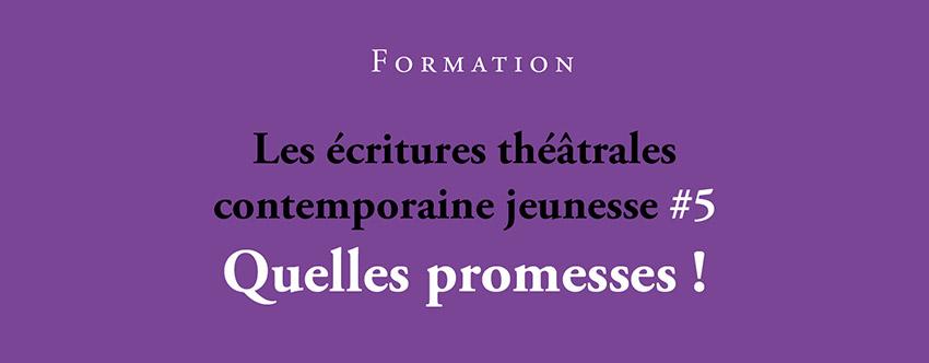 <strong>Formation – Les écritures théâtrales contemporaines jeunesse #5 Quelles promesses !</strong>